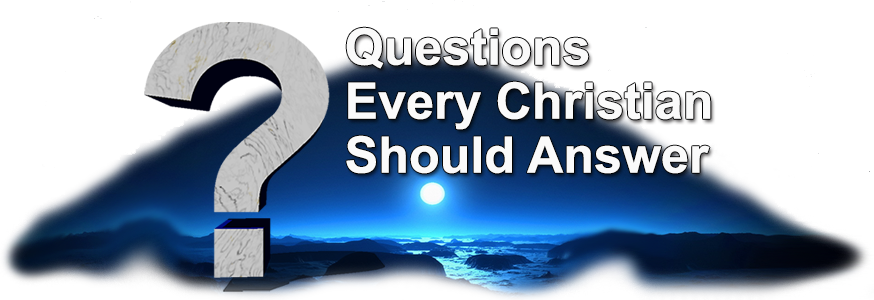 Questions Every Christian Should Answer