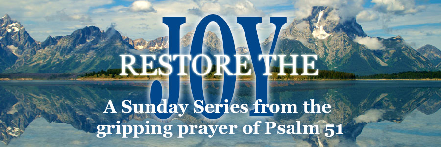 Restore the Joy: A Study of the Gripping Prayer from Psalm 51